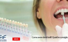 Come avere denti belli? Qualche consiglio per te…